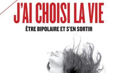 J'ai choisi la vie ; Être bipolaire est s'en sortir ; de Mary Alvery et Hélène Gabert