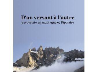 D'un versant à l'autre – Secouriste en montagne et Bipolaire, de Philippe Chassaigne
