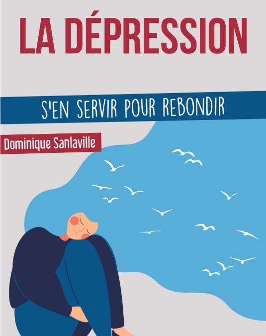 La dépression – S'en servir pour rebondir, de Dominique Sanlaville